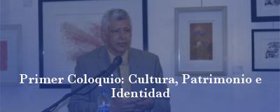Banner: Primer coloquio: cultura, patrimonio e identidad